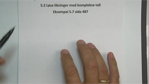 Thumbnail for entry Kapittel 11 5.2.2 Løse likninger med komplekse tall, eksempel 5.7 side 487