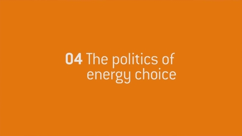 Thumbnail for entry 04 - The politics of energy choice