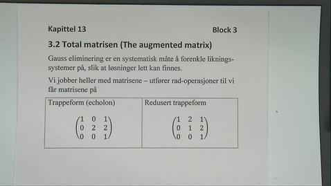Thumbnail for entry Kapittel 13 3.2 Totalmatrisen (Augmented matrix)