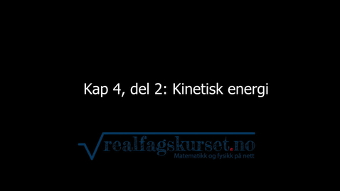 Thumbnail for entry Kapittel 4, del 2 - Kinetisk energi