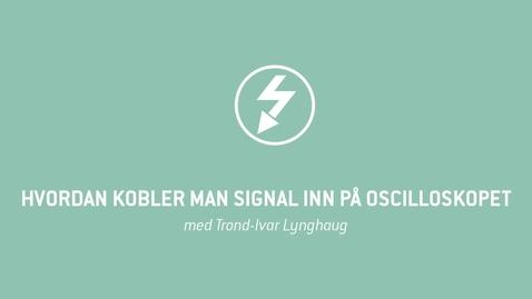 Thumbnail for entry Oscilloskop 02 - Hvordan kobler man signal inn på oscilloskopet