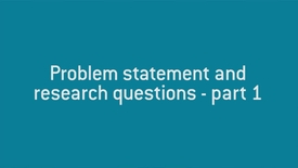 03 Problem statement and research questions - part 1.mp4