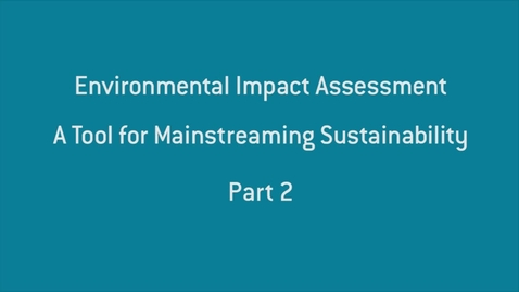 Thumbnail for entry Environmental Impact Assessment - part 2.mp4