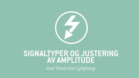 Thumbnail for entry 3. Signaltyper og justering av amplitude.mp4