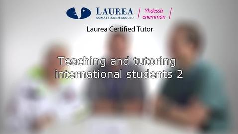 Certified Tutor -koulutus tietoiskuvideo: Teaching and tutoring international students 2 - Tiina, Lloyd, Sebastian