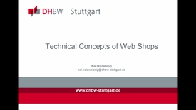 Thumbnail for entry Technical Concepts of Web Shops by Kai Holzweissig, DHBW