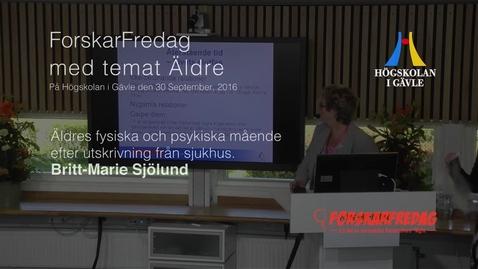 Thumbnail for entry Britt-Marie Sjölund -Äldres fysiska och psykiska mående efter utskrivning från sjukhus