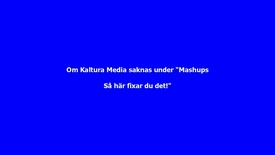 "Thumbnail for entry Om alternativet ""Kaltura Media"" saknas under ""Mashups"" - Så fixar du det!"