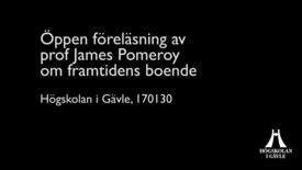 Thumbnail for entry Öppen föreläsning av prof James Pomeroy om framtidens boende.
