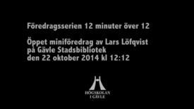 Thumbnail for entry Föredragsserien 12 minuter över 12 – Lars Löfqvist