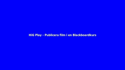 Thumbnail for entry HiG Play - Publicera film i Blackboardkurs (Ny)
