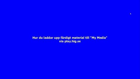 Thumbnail for entry Ladda upp material från din hårddisk till HiG Play via play.hig.se