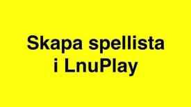 Miniatyrbild för inlägg Skapa en spellista i LnuPlay